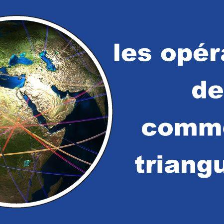 Les opérations de commerce triangulaire